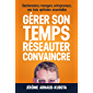 GÉRER SON TEMPS, RÉSEAUTER, CONVAINCRE: gestionnaires, managers, entrepreneurs, vos 3 aptitudes essentielles