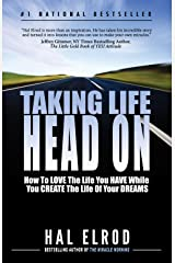 Taking Life Head On (The Hal Elrod Story): How To Love the Life You Have While You Create the Life of Your Dreams (English Edition) Kindle Ausgabe