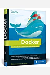 Docker: Das Praxisbuch für Entwickler und DevOps-Teams. Für Windows, Mac und Linux Gebundene Ausgabe