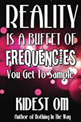 Reality is a Buffet of Frequencies You Get to Sample (English Edition) Kindle Ausgabe