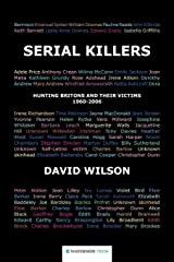 Serial Killers: Hunting Britons and Their Victims, 1960-2006: Hunting Britons and Their Victims, 1960 to 2006 Paperback