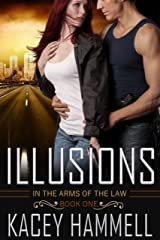 Illusions (In the Arms of the Law Book 1) Kindle Edition