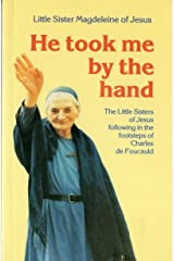 He Took Me by the Hand: The Little Sisters of Jesus Following in the Footsteps of Charles De Foucauld Paperback