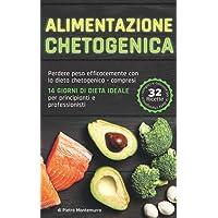 Alimentazione chetogenica: Perdere peso efficacemente con la dieta chetogenica - compresi 14 giorni di dieta ideale per…