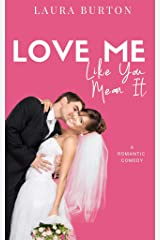 Love Me Like You Mean It: A Sweet Romantic Comedy (Love Me Romcom Series Book 2) Kindle Edition