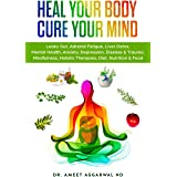 Heal Your Body, Cure Your Mind: Leaky Gut, Adrenal Fatigue, Liver Detox, Mental Health, Anxiety, Depression, Disease & Trauma