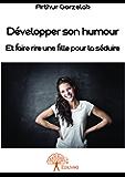 Développer son humour: Et faire rire une fille pour la séduire (Collection Classique)