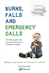 Burns, falls and emergency calls: The ultimate guide to the prevention and treatment of childhood accidents Kindle Edition