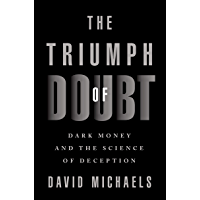 The Triumph of Doubt: Dark Money and the Science of Deception (English Edition)