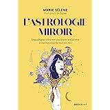 L'astrologie miroir - le guide pour s'observer sous toutes ses facettes et oser rayonner de tout son