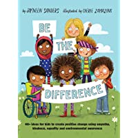 Be the Difference: 40+ ideas for kids to create positive change using empathy, kindness, equality and environmental…