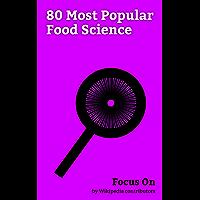 Focus On: 80 Most Popular Food Science: Fermentation, Nutrition, Maillard Reaction, Putrefaction, Pasteurization, Pectin…