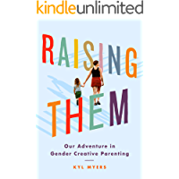 Raising Them: Our Adventure in Gender Creative Parenting (English Edition)