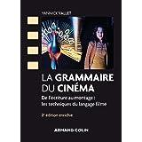 La grammaire du cinéma - 2e éd. - De l'écriture au montage : les techniques du langage filmé: De l'écriture au montage : les