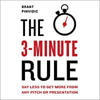The 3-Minute Rule: Say Less to Get More from Any Pitch or Presentation