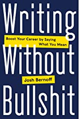 Writing Without Bullshit: Boost Your Career by Saying What You Mean Kindle Edition