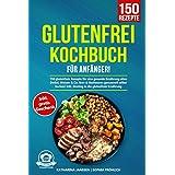 Glutenfrei Kochbuch für Anfänger!: 150 glutenfreie Rezepte für eine gesunde Ernährung ohne Dinkel, Weizen & Co. Brot & Backwa