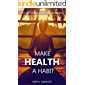 Make Health A Habit: Your guide to a work-health balance