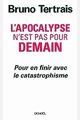 L'apocalypse n'est pas pour demain : Pour en finir avec le catastrophisme Paperback