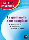 Hatier concours - La grammaire sans complexe: Remise à niveau en grammaire pour réussir les concours de la fonction…