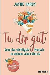 Tu dir gut - denn der wichtigste Mensch in deinem Leben bist du: Das Selbstfürsorge-Projekt (German Edition) Kindle Edition