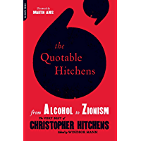 The Quotable Hitchens: From Alcohol to Zionism -- The Very Best of Christopher Hitchens (English Edition)