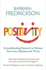 Positivity: Groundbreaking Research to Release Your Inner Optimist and Thrive Kindle Edition