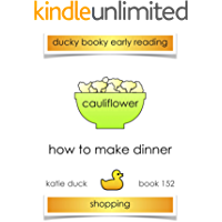 How to Make Dinner - Cauliflower, Shopping : Ducky Booky Early Reading (The Journey of Food Book 152)