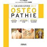 Le grand livre de l'ostéopathie: Le guide indispensable pour tous - Les techniques pour comprendre et agir - 200 exercices po