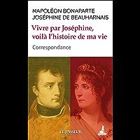 Vivre par Joséphine, voilà l'histoire de ma vie - Correspondance