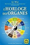 L'horloge des organes: Vivez en harmonie avec les rythmes naturels de votre corps