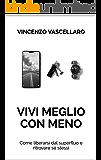 Vivi meglio con meno: Come liberarsi dal superfluo e ritrovare sé stessi (Italian Edition)