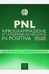 PNL. Riprogrammazione di un'esperienza negativa in positiva: Esercizio guidato Formato Kindle