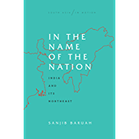 In the Name of the Nation: India and Its Northeast (South Asia in Motion)