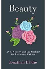 Beauty: Awe, Wonder, and the Sublime for Passionate Writers (The Jonathan Baldie Short Reads Collection Book 2) Kindle Edition