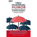 Lidera con sentido del humor: Los equipos más eficaces se divierten trabajando (Spanish Edition)
