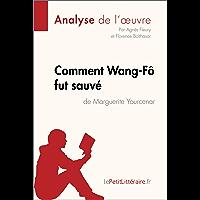Comment Wang-Fô fut sauvé de Marguerite Yourcenar (Analyse de l'oeuvre): Comprendre la littérature avec…