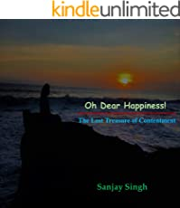 Oh Dear Happiness!: The lost treasure of contentment
