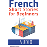 French Short Stories for Beginners + French Audio: Improve Your reading And Listening Skills In French With Easy French…