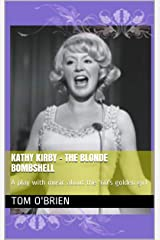 KATHY KIRBY - THE BLONDE BOMBSHELL: A play with music about the '60's golden girl Kindle Edition