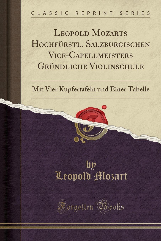 Leopold Mozarts Hochfürstl. Salzburgischen Vice-Capellmeisters Gründliche Violinschule: Mit Vier Kup
