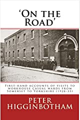 'On the Road': First-hand accounts of visits to workhouse casual wards from Somerset to Yorkshire (1928-35) Kindle Edition