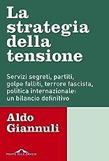 La strategia della tensione: Servizi segreti, partiti, golpe falliti, terrore fascista, politica internazionale: un bilancio definitivo