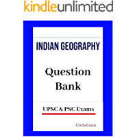 Indian Geography Question Bank:: Useful for UPSC, State PSC, SSC, Railways and Other Exams