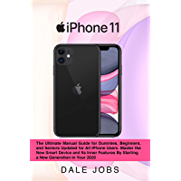 iPhone 11: The Ultimate Manual Guide for Dummies, Beginners, and Seniors Updated for All iPhone Users. Master the New…