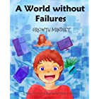 A World without Failures: Growth Mindset (Growth Mindset Book Series)