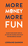 More Money More Fun: Share your know-how in an online course and enjoy the recurring income (English Edition)