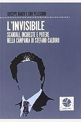 L'invisibile. Scandali, inchieste e potere nella Campania di Stefano Caldoro Copertina flessibile