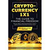 Cryptocurrency 1x1 - The Guide to Financial Freedom: How you deeply understand blockchain, invest in cryptocurrencies…