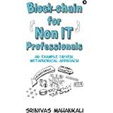 Blockchain for Non IT Professionals : An Example Driven, Metaphorical Approach